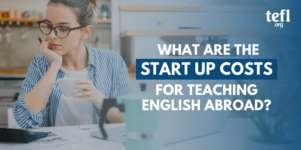 What are the Start Up Costs for Teaching English Abroad?
